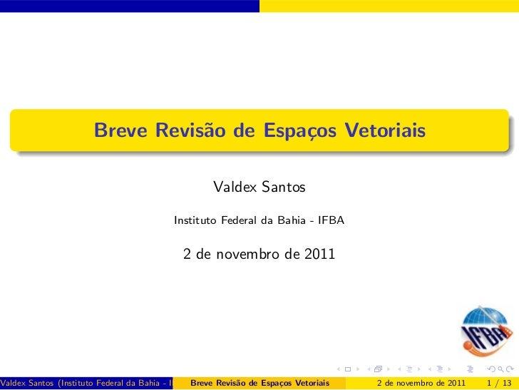 Breve Revis˜o de Espa¸os Vetoriais                                  a         c                                           ...