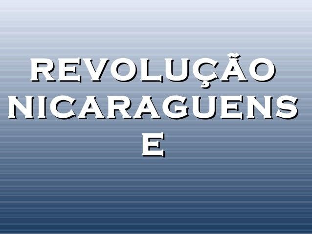 REVOLUÇÃOREVOLUÇÃO NICARAGUENSNICARAGUENS EE