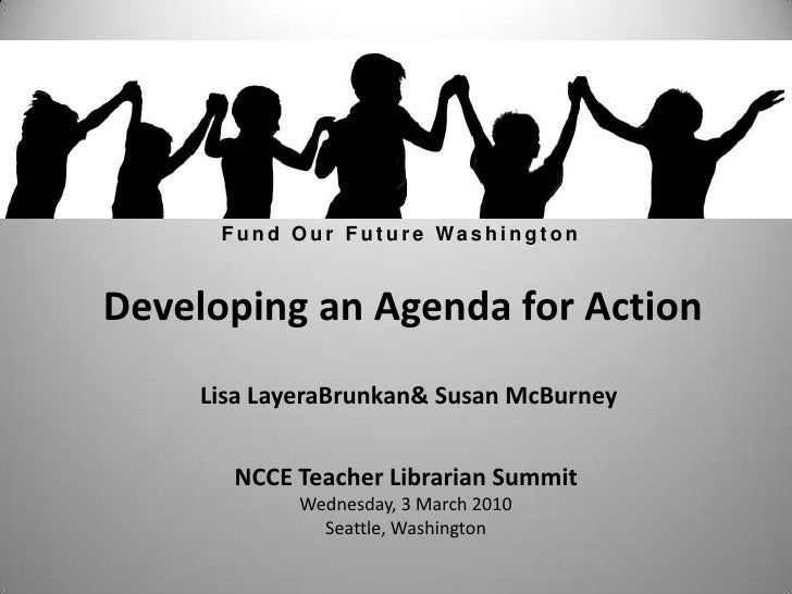 Fund Our Future Washington<br />Developing an Agenda for Action<br />Lisa LayeraBrunkan & Susan McBurney<br />NCCE Teacher...