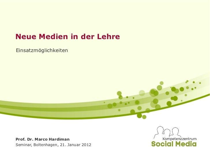 Neue Medien in der LehreEinsatzmöglichkeitenProf. Dr. Marco HardimanSeminar, Boltenhagen, 21. Januar 2012