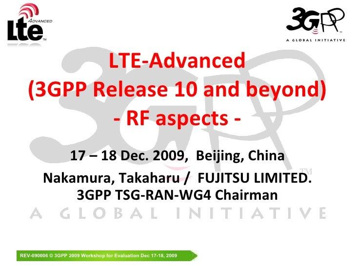 LTE-Advanced (3GPP Release 10 and beyond) - RF aspects - 17  –  18 Dec.  200 9,  Beijing,   China Nakamura, Takaharu /  FU...