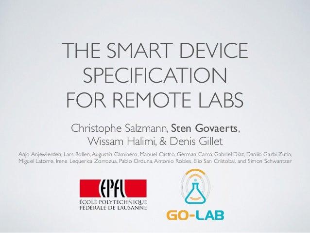 THE SMART DEVICE SPECIFICATION  FOR REMOTE LABS Christophe Salzmann, Sten Govaerts,  Wissam Halimi, & Denis Gillet Anjo ...