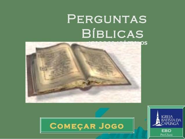Começar Jogo EBD Prof.Zazá Perguntas Bíblicas ATOS DOS APÓSTOLOS