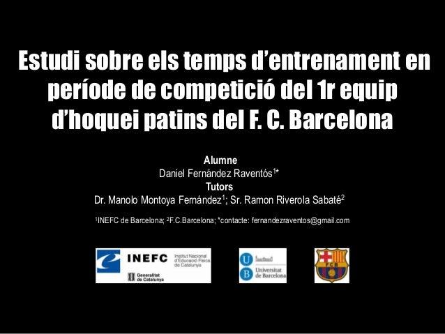 Alumne Daniel Fernández Raventós1* Tutors Dr. Manolo Montoya Fernández1; Sr. Ramon Riverola Sabaté2 1INEFC de Barcelona; 2...