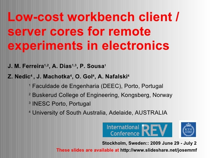 Low-cost workbench client /  server cores for  remote experiments in electronics <ul><li>J. M. Ferreira 1,2 , A. Dias 1,3 ...