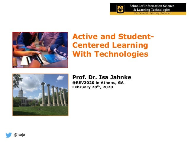 @isaja Active and Student- Centered Learning With Technologies Prof. Dr. Isa Jahnke @REV2020 in Athens, GA February 28th, ...