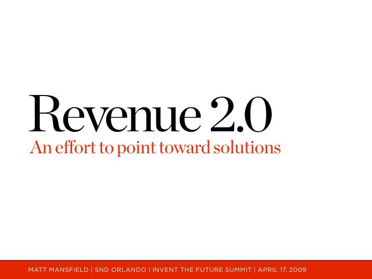 Revenue 2.0 An effort to point toward solutions     MATT MANSFIELD | SND ORLANDO | INVENT THE FUTURE SUMMIT | APRIL 17, 20...