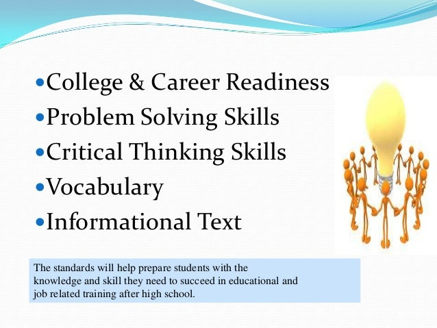 College & Career ReadinessProblem Solving SkillsCritical Thinking SkillsVocabularyInformational TextThe standards wil...