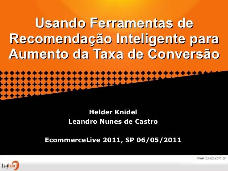 Usando Ferramentas de Recomendação Inteligente para Aumento da Taxa de Conversão Helder Knidel Leandro Nunes de Castro Eco...