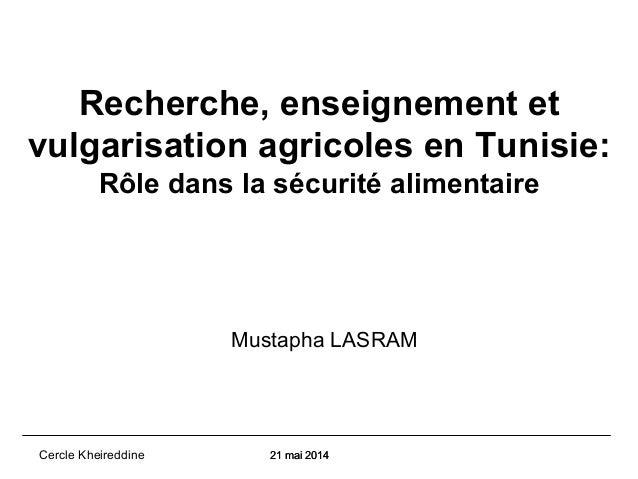 Recherche, enseignement et  vulgarisation agricoles en Tunisie:  Rôle dans la sécurité alimentaire  Mustapha LASRAM  Cercl...