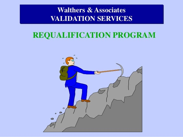 Walthers & Associates VALIDATION SERVICES  REQUALIFICATION PROGRAM