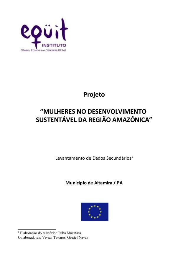 """Projeto """"MULHERES NO DESENVOLVIMENTO SUSTENTÁVEL DA REGIÃO AMAZÔNICA"""" Levantamento de Dados Secundários1 Município de Alta..."""