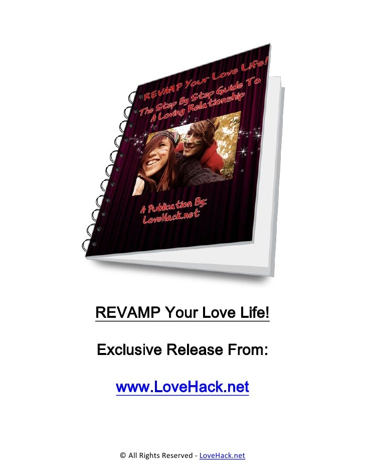 REVAMP Your Love Life!Exclusive Release From:  www.LoveHack.net   © All Rights Reserved - LoveHack.net