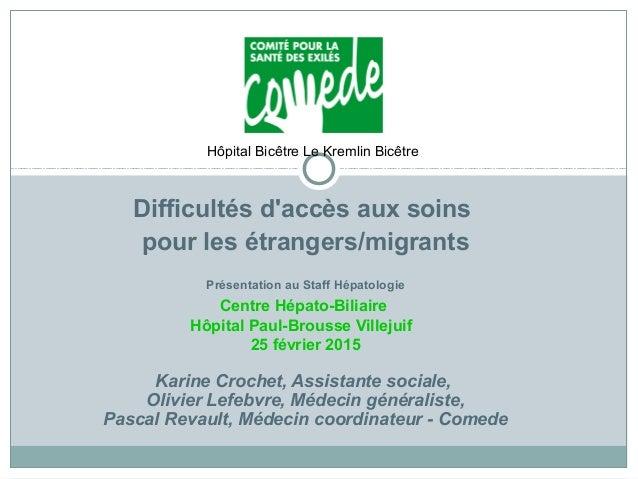 Difficultés d'accès aux soins pour les étrangers/migrants Présentation au Staff Hépatologie Centre Hépato-Biliaire Hôpital...