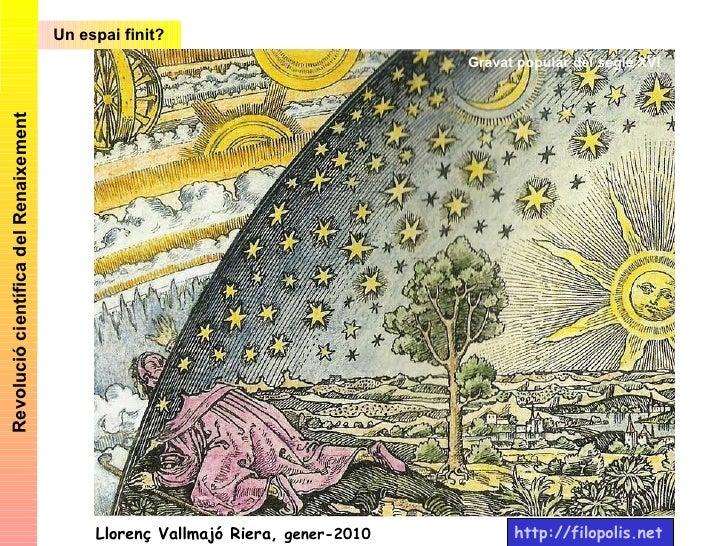 Un espai finit? Revolució científica del Renaixement Gravat popular del segle XVI Llorenç Vallmajó Riera,  gener-2010 http...