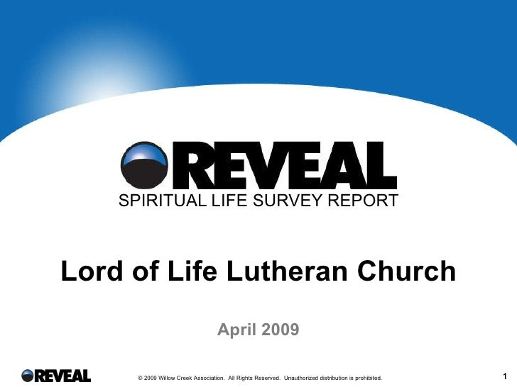 SPIRITUAL LIFE SURVEY REPORT Lord of Life Lutheran Church   © 2009 Willow Creek Association. All Rights Reserved. Unauth...