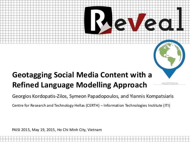 Geotagging Social Media Content with a Refined Language Modelling Approach Georgios Kordopatis-Zilos, Symeon Papadopoulos,...