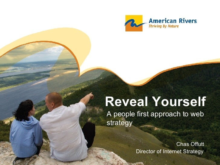 Reveal Yourself A people first approach to web strategy Chas Offutt Director of Internet Strategy
