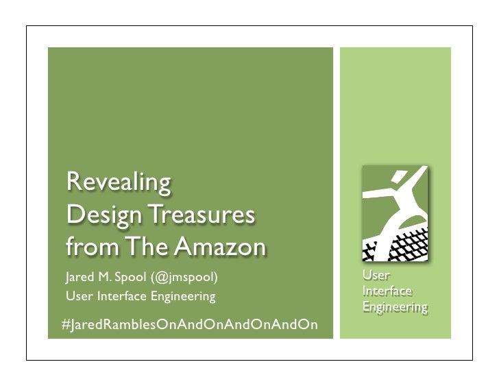 Revealing Design Treasures from The Amazon Jared M. Spool (@jmspool)        User User Interface Engineering       Interfac...
