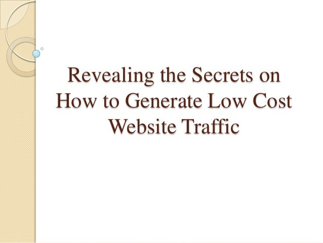 Revealing the Secrets onHow to Generate Low Cost     Website Traffic