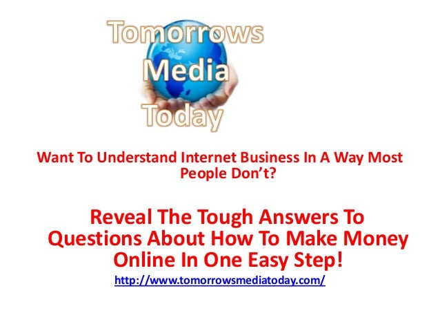 Want To Understand Internet Business In A Way MostPeople Don't?Reveal The Tough Answers ToQuestions About How To Make Mone...