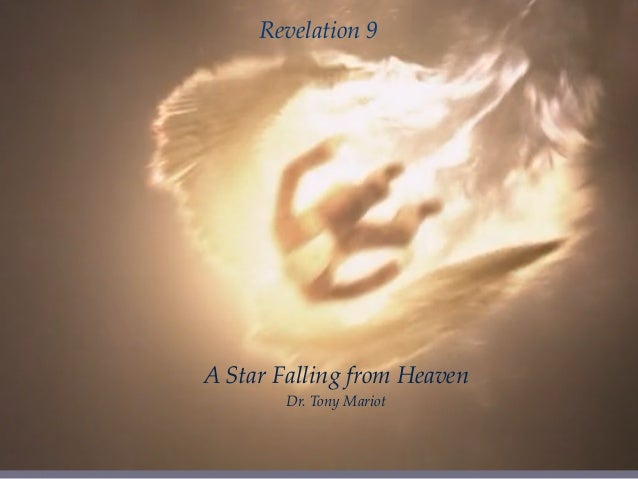A Star Falling from Heaven Dr. Tony Mariot Revelation 9
