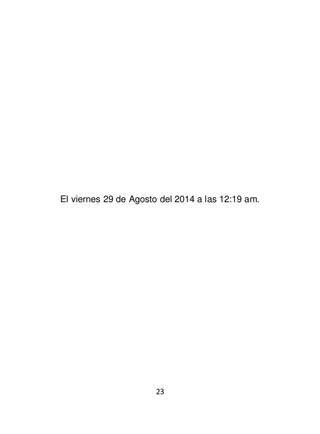 25 El viernes 29 de Agosto del 2014 a las 02:54 am.