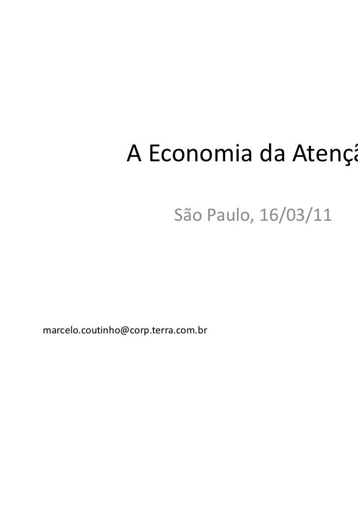 A Economia da Atenção                           São Paulo, 16/03/11marcelo.coutinho@corp.terra.com.br               @mcout...