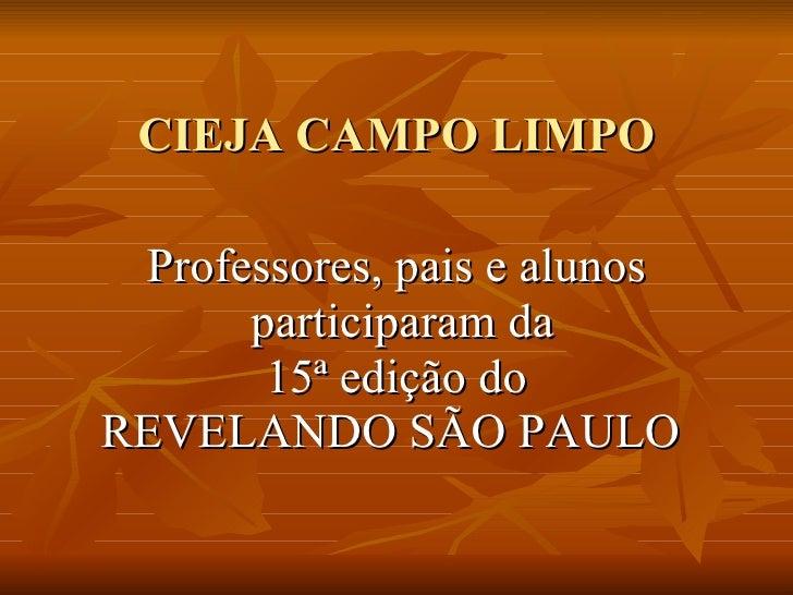 CIEJA CAMPO LIMPO <ul><li>Professores, pais e alunos </li></ul><ul><li>participaram da </li></ul><ul><li>15ª edição do </l...