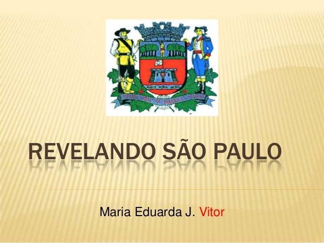 REVELANDO SÃO PAULO Maria Eduarda J. Vitor
