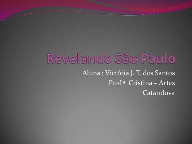 Aluna : Victória J. T. dos Santos Prof ª Cristina – Artes Catanduva