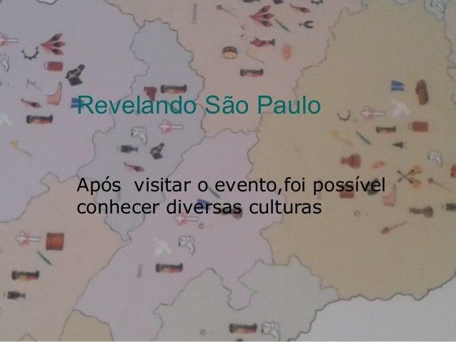 Revelando São Paulo Após visitar o evento,foi possível conhecer diversas culturas