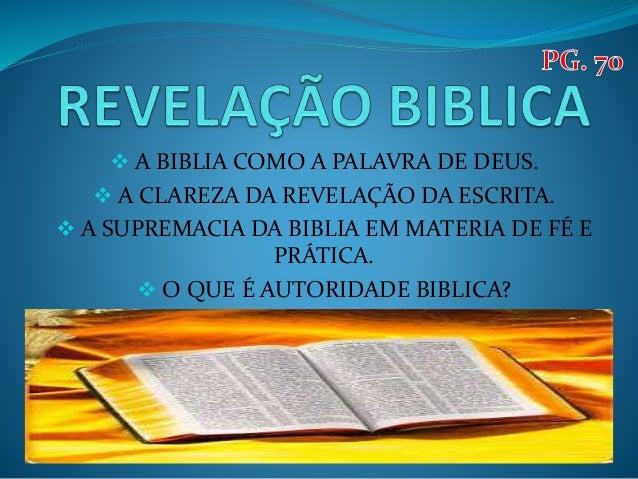  A BIBLIA COMO A PALAVRA DE DEUS.  A CLAREZA DA REVELAÇÃO DA ESCRITA.  A SUPREMACIA DA BIBLIA EM MATERIA DE FÉ E PRÁTIC...