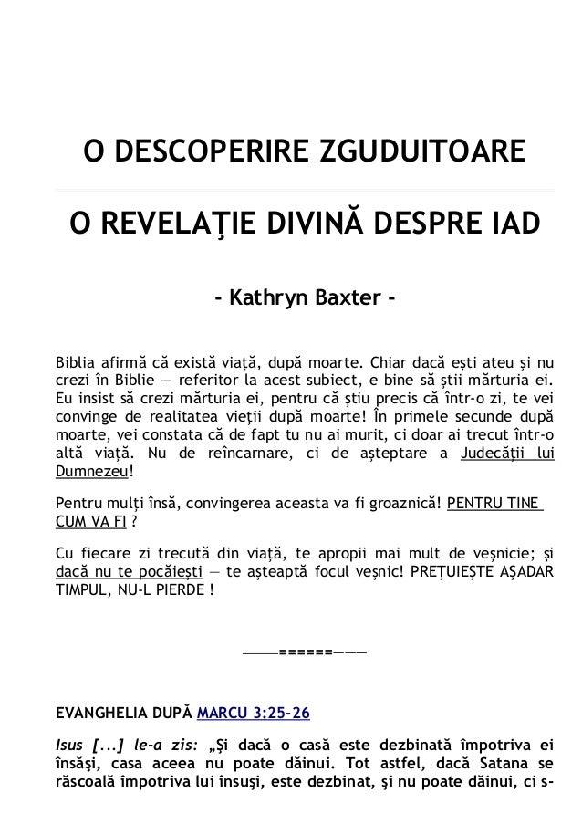 O DESCOPERIRE ZGUDUITOARE O REVELAŢIE DIVINĂ DESPRE IAD - Kathryn Baxter Biblia afirmă că există viaţă, după moarte. Chiar...