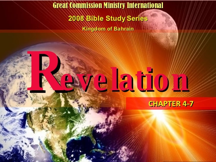 R evelation CHAPTER 4-7 Great Commission Ministry International 2008 Bible Study Series Kingdom of Bahrain