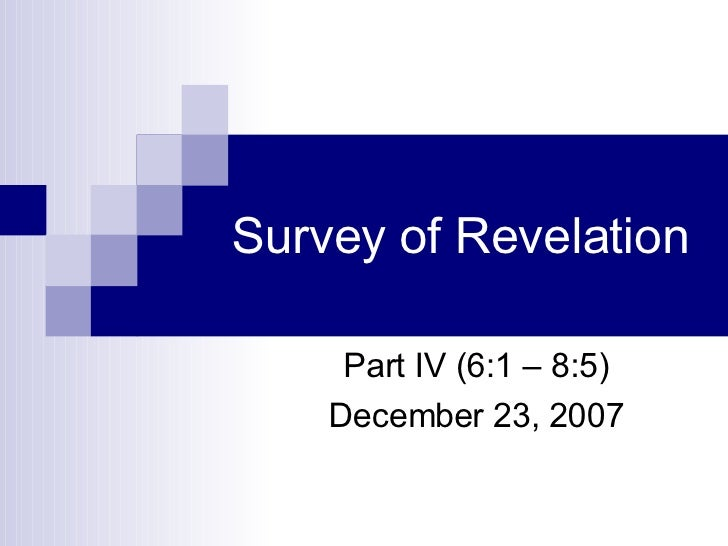 Survey of Revelation Part IV (6:1 – 8:5) December 23, 2007