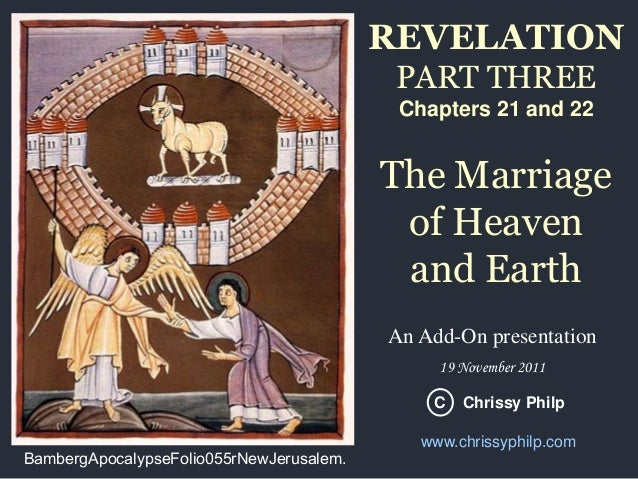 REVELATION PART THREE Chapters 21 and 22  The Marriage of Heaven and Earth An Add-On presentation 19 November 2011 C  Bamb...