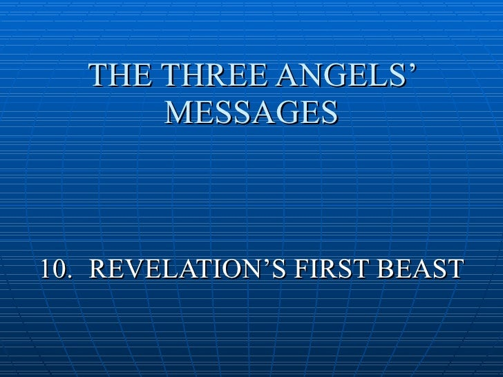 THE THREE ANGELS'        MESSAGES    10. REVELATION'S FIRST BEAST