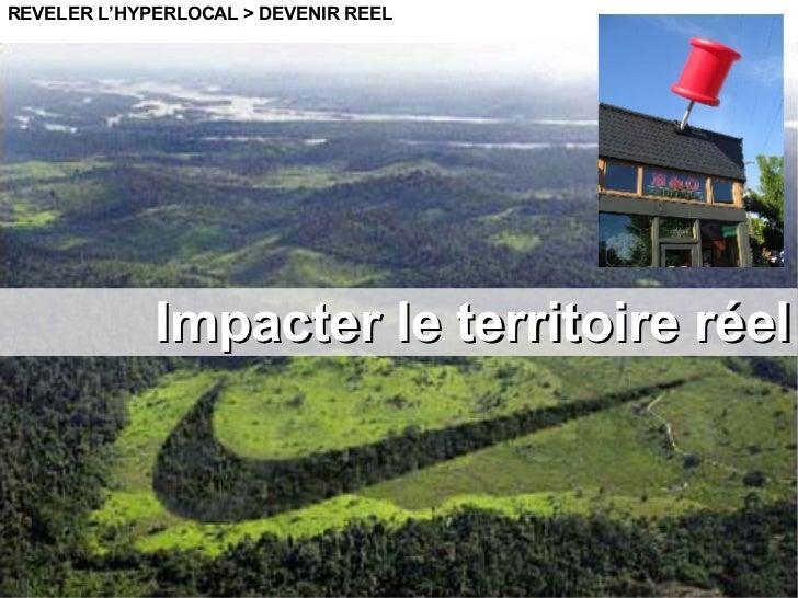 Impacter le territoire réel REVELER L'HYPERLOCAL > DEVENIR REEL