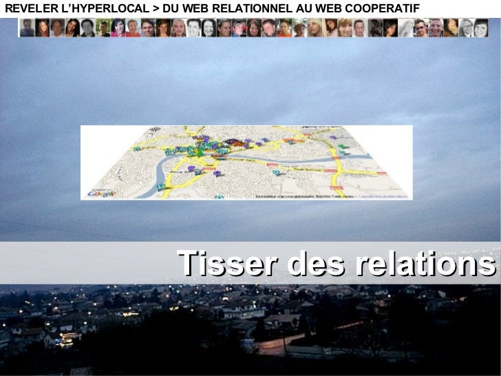 Tisser des relations REVELER L'HYPERLOCAL > DU WEB RELATIONNEL AU WEB COOPERATIF