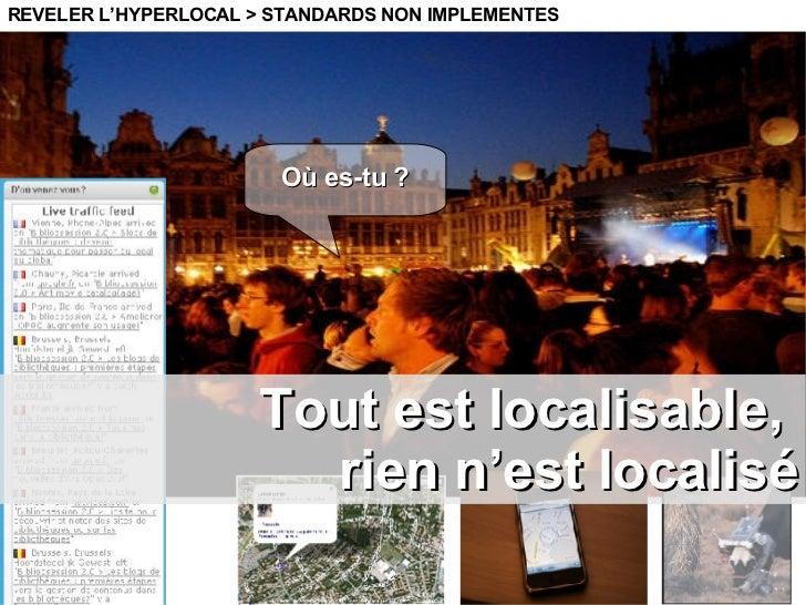 Tout est localisable,  rien n'est localisé REVELER L'HYPERLOCAL > STANDARDS NON IMPLEMENTES Où es-tu ?