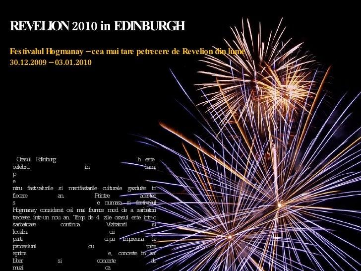 REVELION 2010 in EDINBURGH Festivalul Hogmanay – cea mai tare petrecere de Revelion din lume 30.12.2009 – 03.01.2010 Orasu...