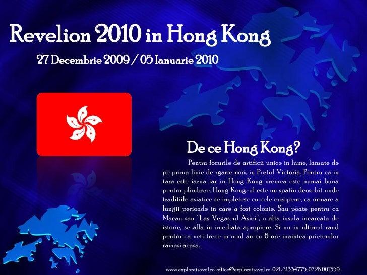 Revelion 2010 in Hong Kong 27 Decembrie 2009 / 05 Ianuarie 2010 De ce Hong Kong? Pentru focurile de artificii unice in lum...