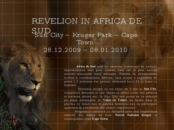 Sun City – Kruger Park – Cape Town 28.12.2009 – 08.01.2010 REVELION IN AFRICA DE SUD Africa de Sud  este un amestec intere...