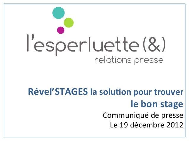 Rével'STAGES la solu1on pour trouver  le bon stage Communiqué de presse Le 19 décembre 2012...