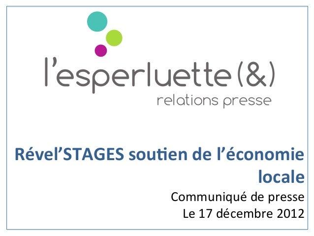 Rével'STAGES sou0en de l'économie locale Communiqué de presse Le 17 décembre 2012