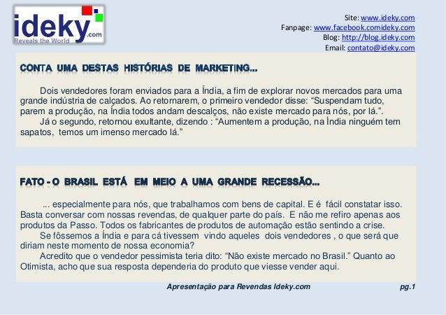 Site: www.ideky.com Fanpage: www.facebook.comideky.com Blog: http://blog.ideky.com Email: contato@ideky.com Dois vendedore...