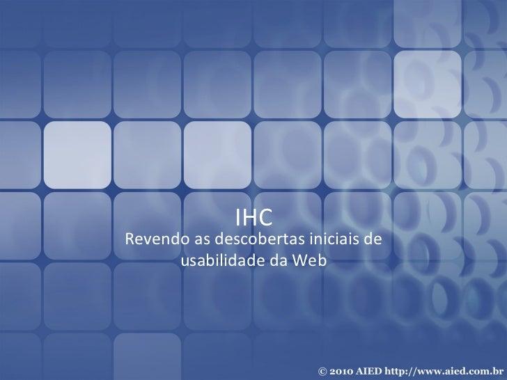 IHC Revendo as descobertas iniciais de usabilidade da Web