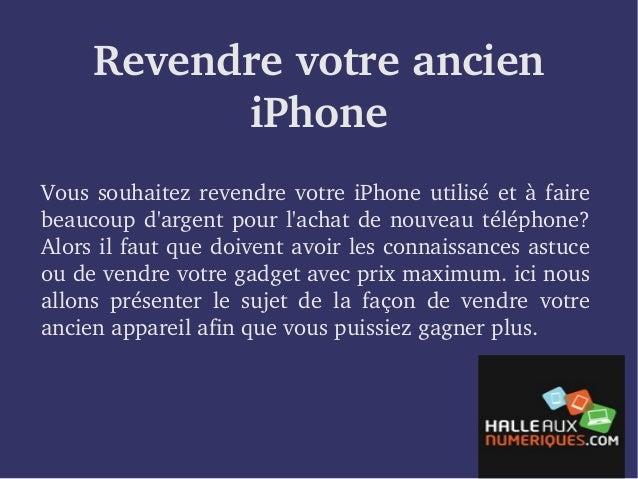 Revendre votre ancien  iPhone  Vous souhaitez revendre votre iPhone utilisé et à faire  beaucoup d'argent pour l'achat de ...