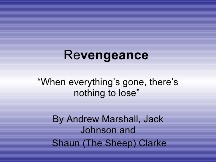 "Re vengeance  "" When everything's gone, there's nothing to lose""  By Andrew Marshall, Jack Johnson and Shaun (The Sheep) C..."